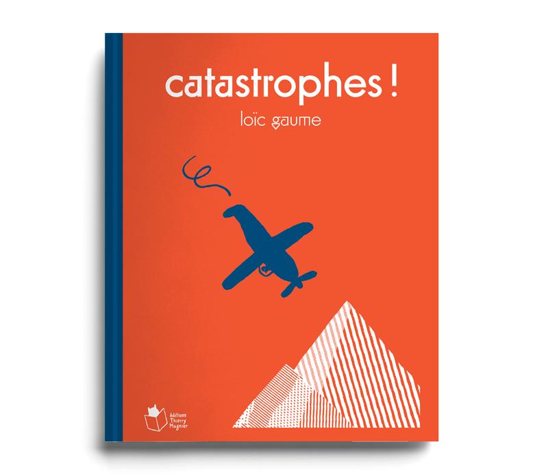 Loïc Gaume illustrateur auteur graphiste belgique bruxelles Catastrophes! est un «récit randonnée» fait de rebondissements qui se construit au fil des pages au moyen d'un jeu ingénieux de découpes et de couleurs invitant à imaginer la péripétie à venir. Album à partir de 5 ans. éditions thierry magnier